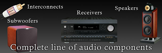 Complete line of audio components - Receivers, Speakers, Interconnects, Subwoofers